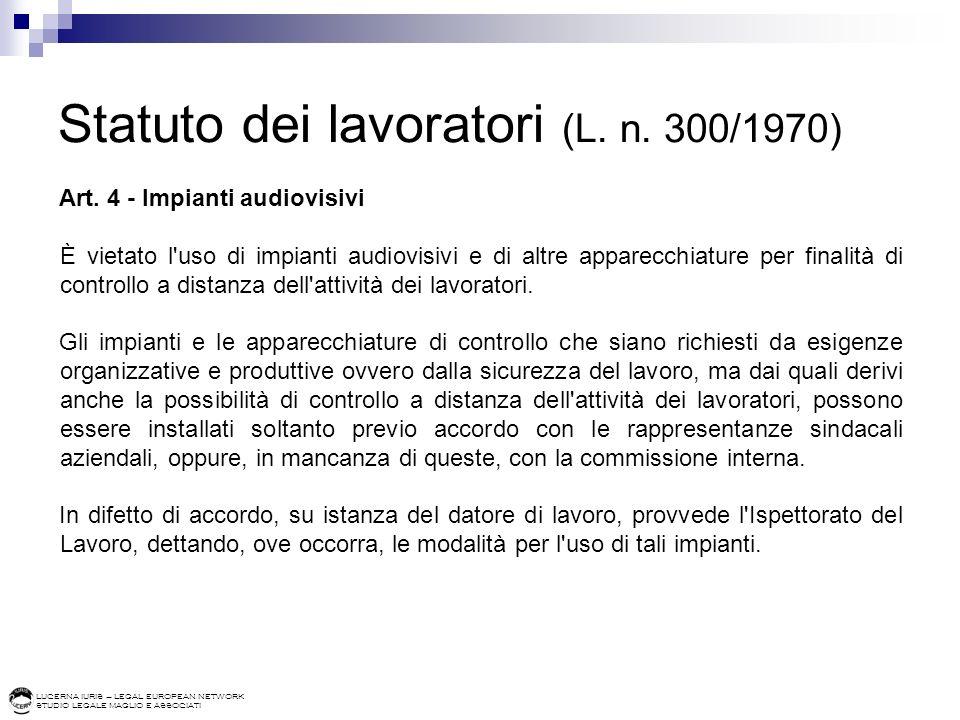 LUCERNA IURIS – LEGAL EUROPEAN NETWORK STUDIO LEGALE MAGLIO E ASSOCIATI Statuto dei lavoratori (L. n. 300/1970) Art. 4 - Impianti audiovisivi È vietat