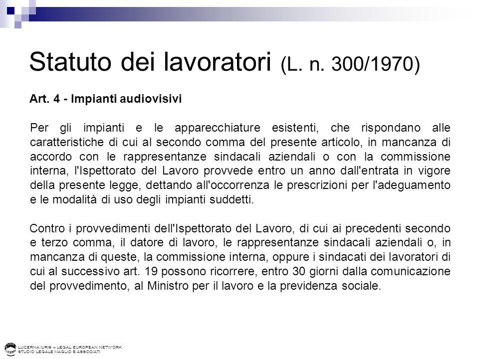 LUCERNA IURIS – LEGAL EUROPEAN NETWORK STUDIO LEGALE MAGLIO E ASSOCIATI Statuto dei lavoratori (L. n. 300/1970) Art. 4 - Impianti audiovisivi Per gli
