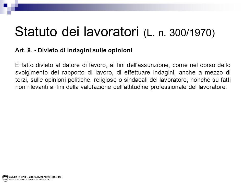 LUCERNA IURIS – LEGAL EUROPEAN NETWORK STUDIO LEGALE MAGLIO E ASSOCIATI Statuto dei lavoratori (L. n. 300/1970) Art. 8. - Divieto di indagini sulle op