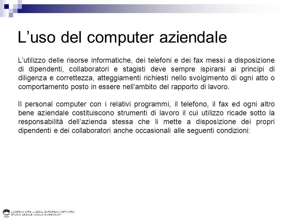 LUCERNA IURIS – LEGAL EUROPEAN NETWORK STUDIO LEGALE MAGLIO E ASSOCIATI Luso del computer aziendale Lutilizzo delle risorse informatiche, dei telefoni