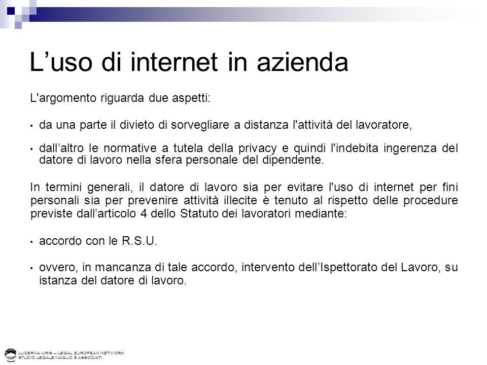 LUCERNA IURIS – LEGAL EUROPEAN NETWORK STUDIO LEGALE MAGLIO E ASSOCIATI Luso di internet in azienda da una parte il divieto di sorvegliare a distanza