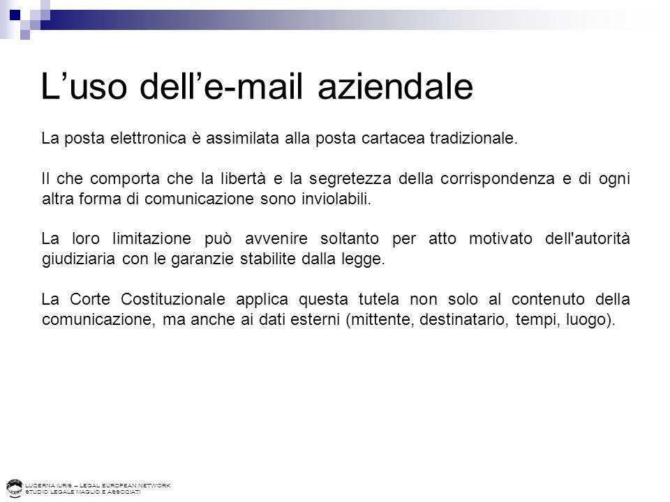 LUCERNA IURIS – LEGAL EUROPEAN NETWORK STUDIO LEGALE MAGLIO E ASSOCIATI Luso delle-mail aziendale La posta elettronica è assimilata alla posta cartace