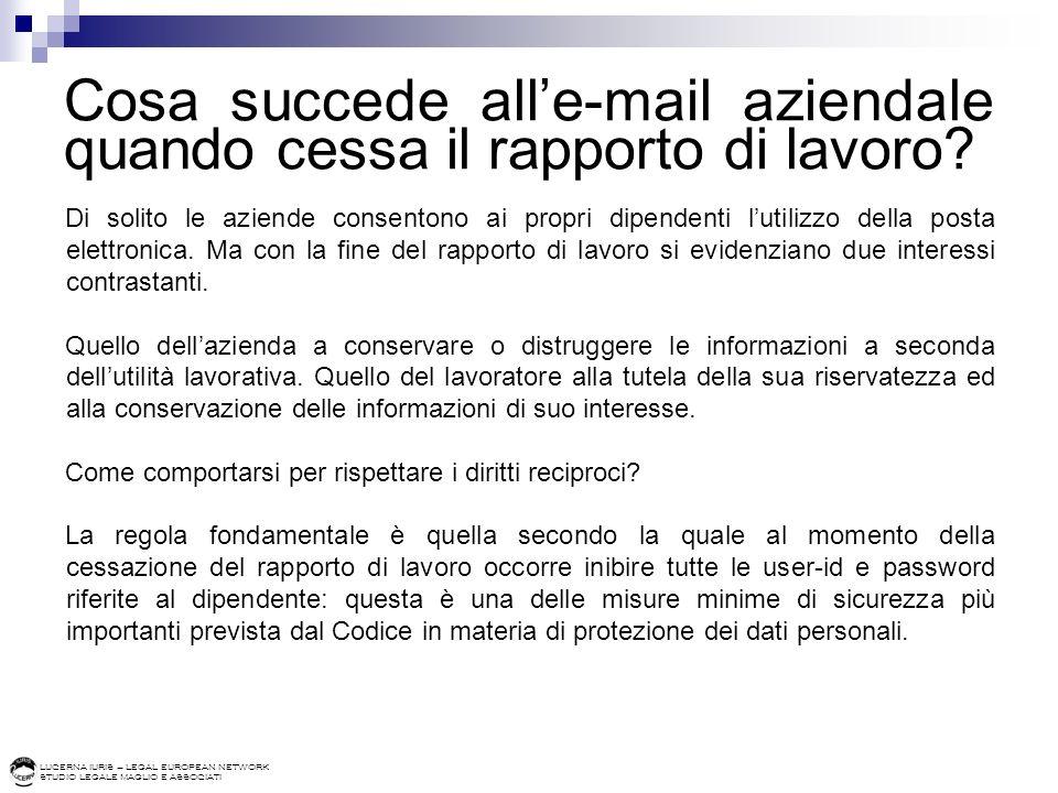 LUCERNA IURIS – LEGAL EUROPEAN NETWORK STUDIO LEGALE MAGLIO E ASSOCIATI Cosa succede alle-mail aziendale quando cessa il rapporto di lavoro? Di solito