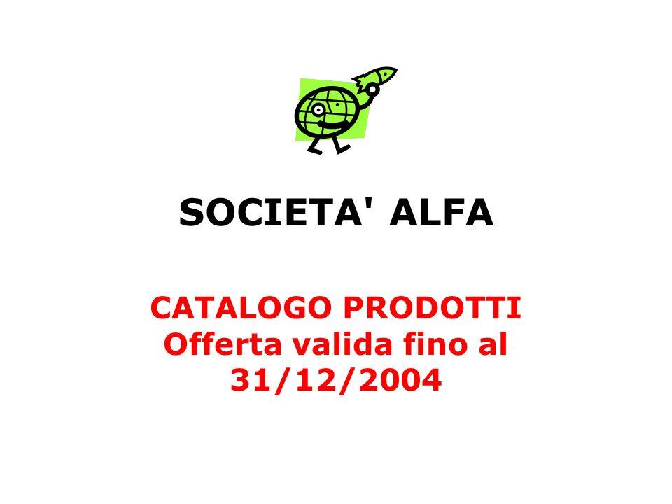 SOCIETA ALFA CATALOGO PRODOTTI Offerta valida fino al 31/12/2004