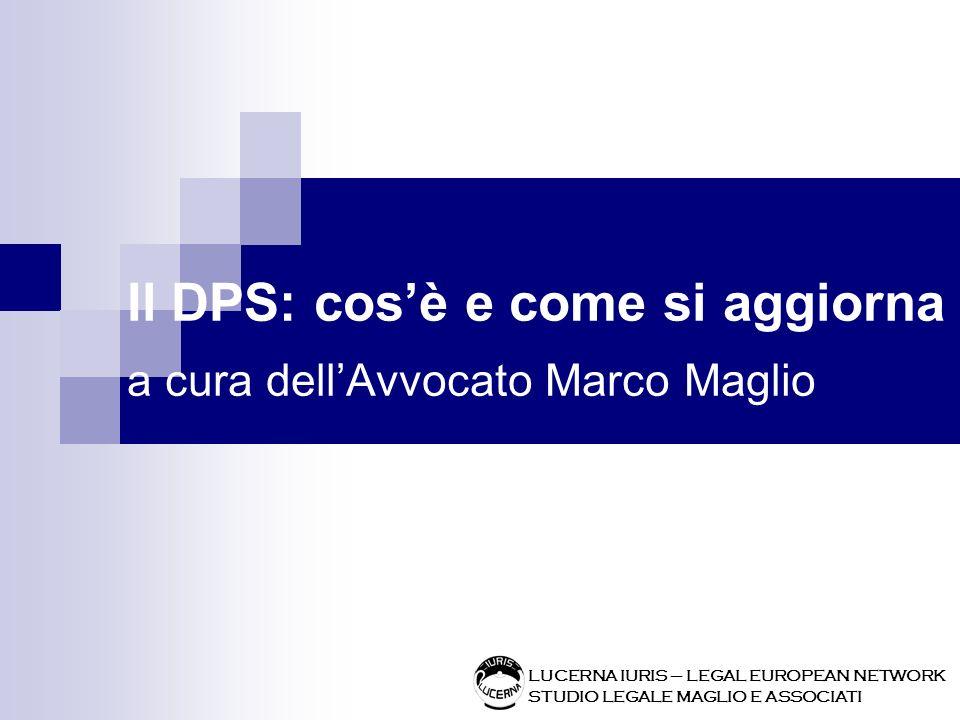 Il DPS: cosè e come si aggiorna a cura dellAvvocato Marco Maglio LUCERNA IURIS – LEGAL EUROPEAN NETWORK STUDIO LEGALE MAGLIO E ASSOCIATI