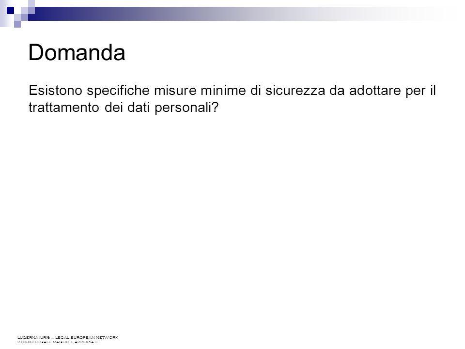 LUCERNA IURIS – LEGAL EUROPEAN NETWORK STUDIO LEGALE MAGLIO E ASSOCIATI Domanda Esistono specifiche misure minime di sicurezza da adottare per il trattamento dei dati personali