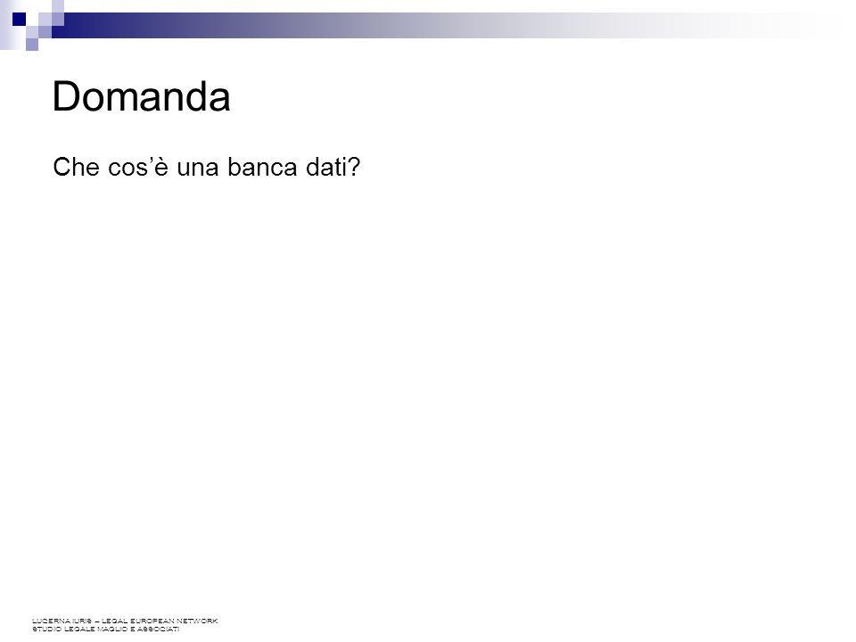 LUCERNA IURIS – LEGAL EUROPEAN NETWORK STUDIO LEGALE MAGLIO E ASSOCIATI Test - Domanda 3 Che cosè una banca dati.