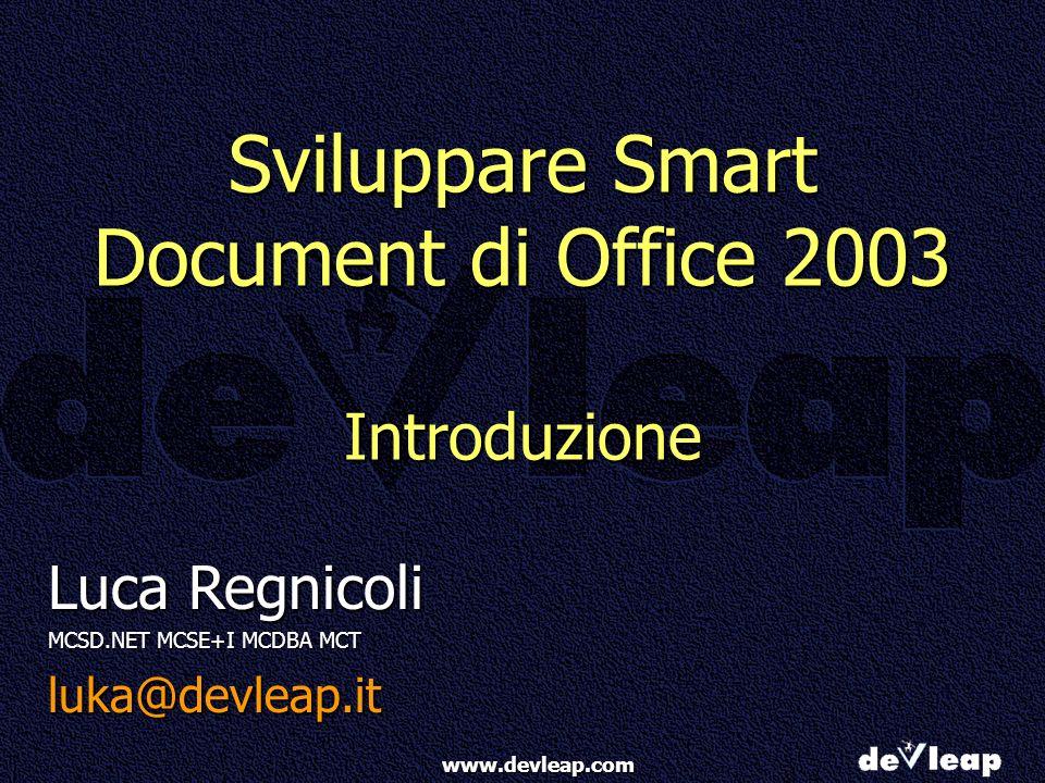 www.devleap.com Sviluppare Smart Document di Office 2003 Introduzione Luca Regnicoli MCSD.NET MCSE+I MCDBA MCT luka@devleap.it