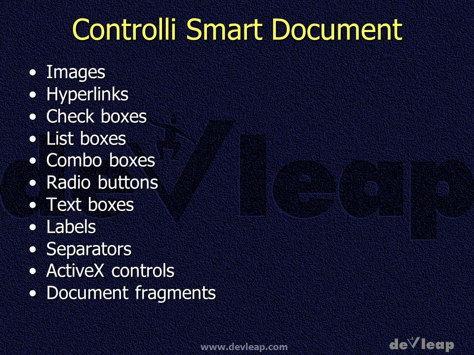 Controlli Smart Document ImagesImages HyperlinksHyperlinks Check boxesCheck boxes List boxesList boxes Combo boxesCombo boxes Radio buttonsRadio buttons Text boxesText boxes LabelsLabels SeparatorsSeparators ActiveX controlsActiveX controls Document fragmentsDocument fragments