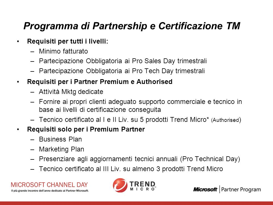 Programma di Partnership e Certificazione TM Tre diversi livelli di adesione e qualificazione al programma: –Premium Partner –Authorized Partner –Business Partner E in base a diversi livelli di requisiti: Livello di Certificazione Liv.