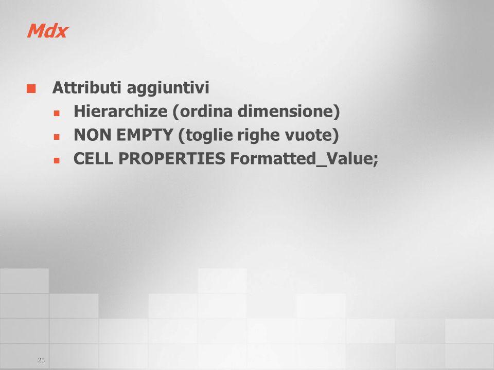 23 Mdx Attributi aggiuntivi Hierarchize (ordina dimensione) NON EMPTY (toglie righe vuote) CELL PROPERTIES Formatted_Value;