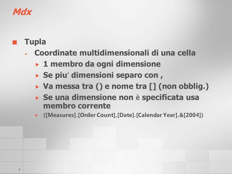 6 Mdx Tupla Coordinate multidimensionali di una cella 1 membro da ogni dimensione Se piu dimensioni separo con, Va messa tra () e nome tra [] (non obb