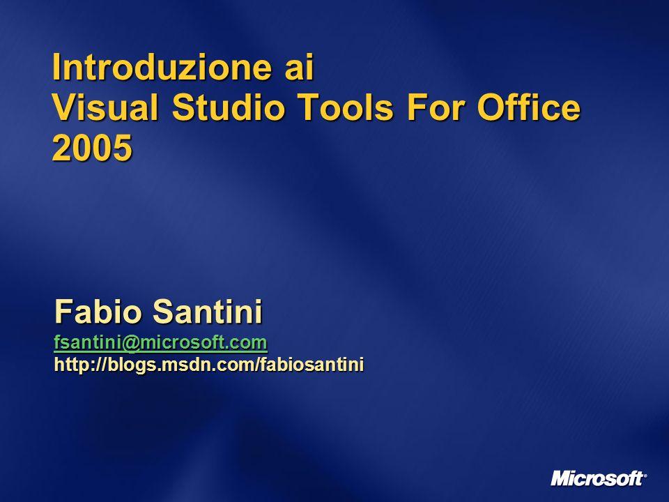 Introduzione ai Visual Studio Tools For Office 2005 Fabio Santini fsantini@microsoft.com fsantini@microsoft.com http://blogs.msdn.com/fabiosantini