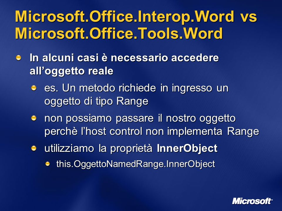 Microsoft.Office.Interop.Word vs Microsoft.Office.Tools.Word In alcuni casi è necessario accedere alloggetto reale es.