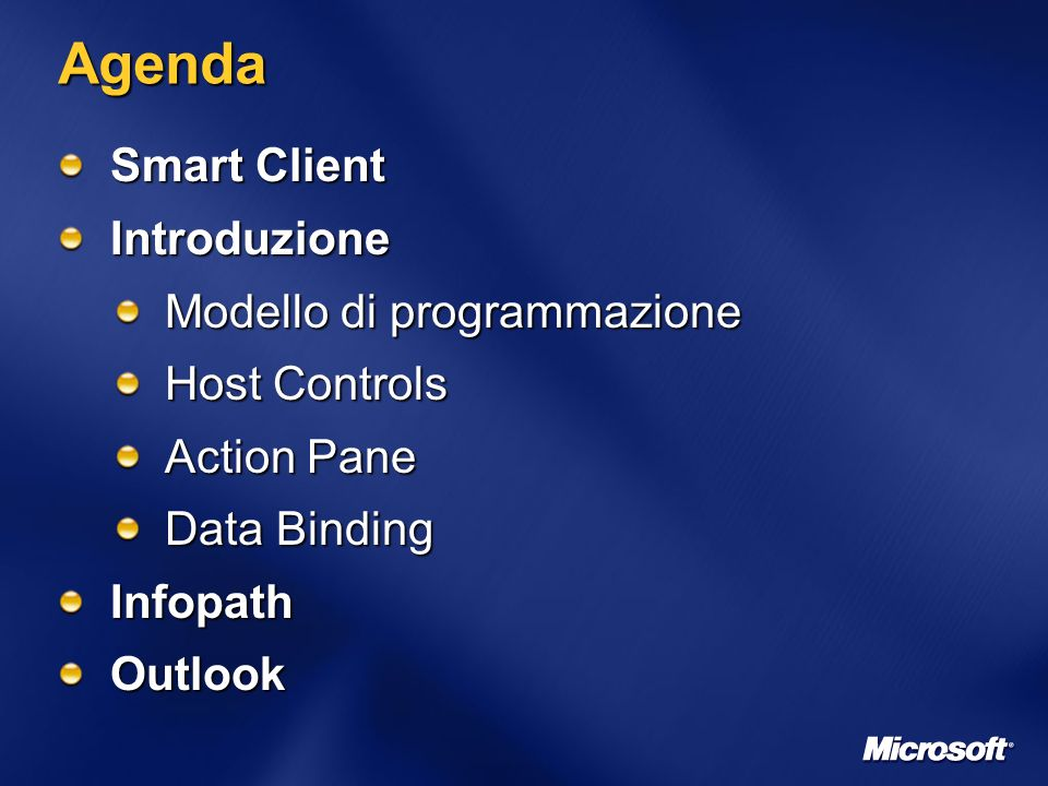 Agenda Smart Client Introduzione Modello di programmazione Host Controls Action Pane Data Binding InfopathOutlook