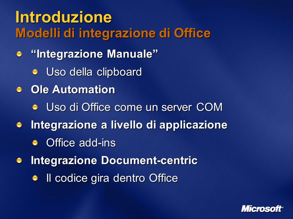Introduzione Modelli di integrazione di Office Integrazione Manuale Uso della clipboard Ole Automation Uso di Office come un server COM Integrazione a livello di applicazione Office add-ins Integrazione Document-centric Il codice gira dentro Office