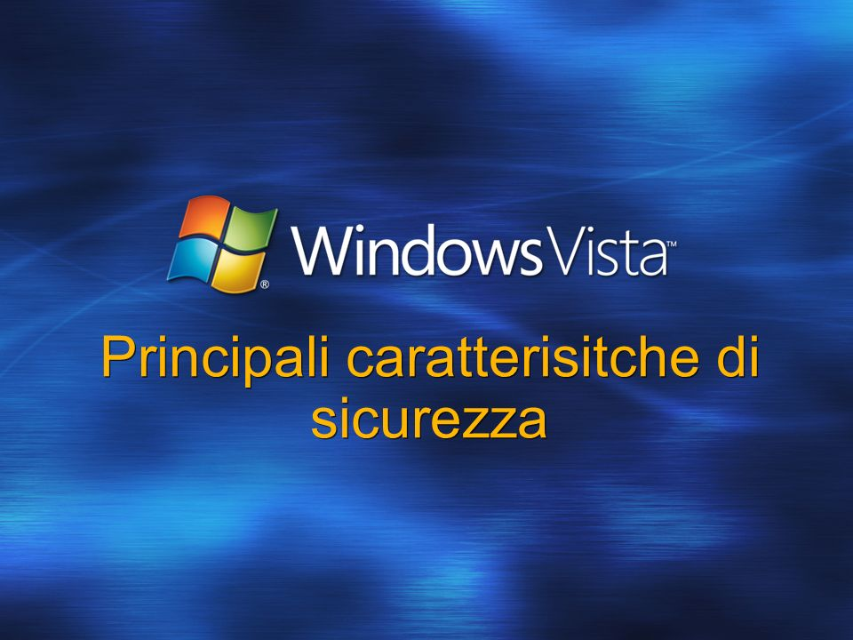 Agenda UAP (User Account Protection) Parental Control Internet Explorer 7.0 Protezione dai virus Windows Service Hardening Network Access Protection Firewall Avvio sicuro