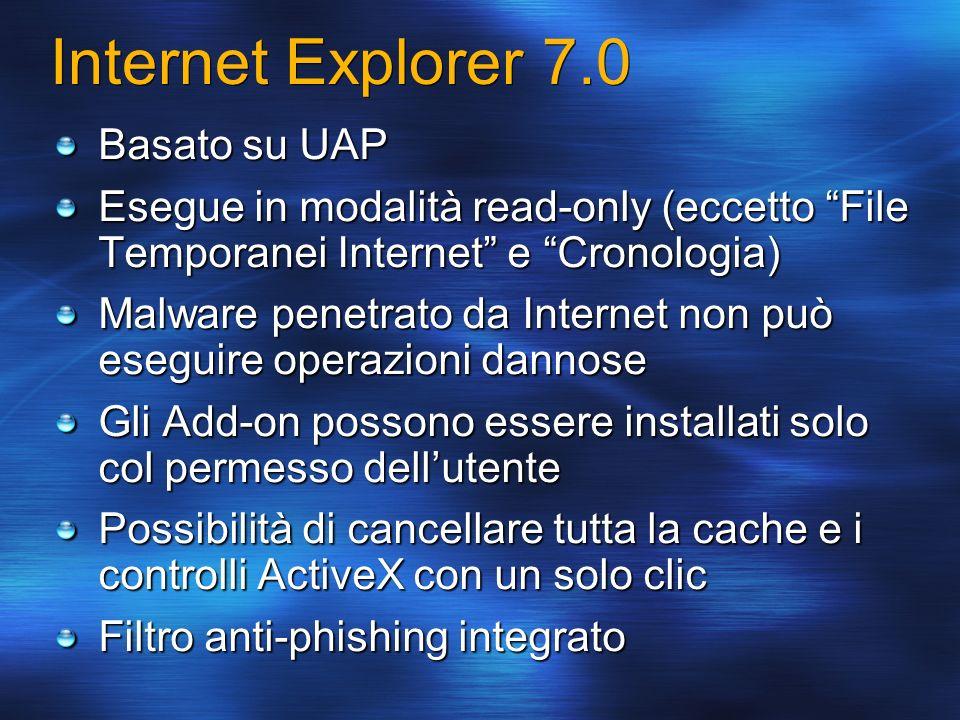 Internet Explorer 7.0 Basato su UAP Esegue in modalità read-only (eccetto File Temporanei Internet e Cronologia) Malware penetrato da Internet non può