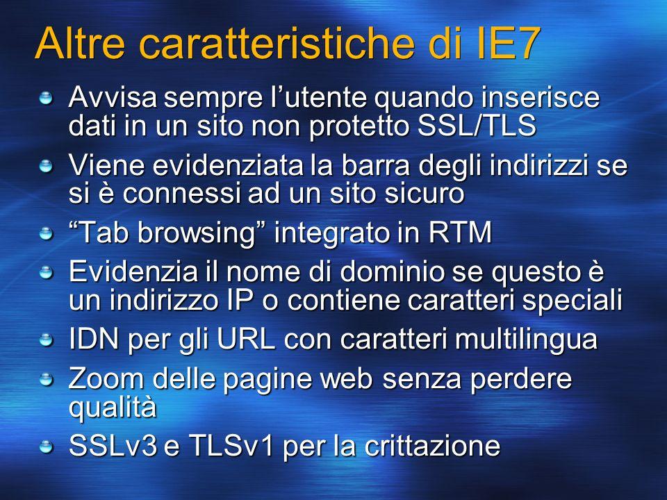 Altre caratteristiche di IE7 Avvisa sempre lutente quando inserisce dati in un sito non protetto SSL/TLS Viene evidenziata la barra degli indirizzi se