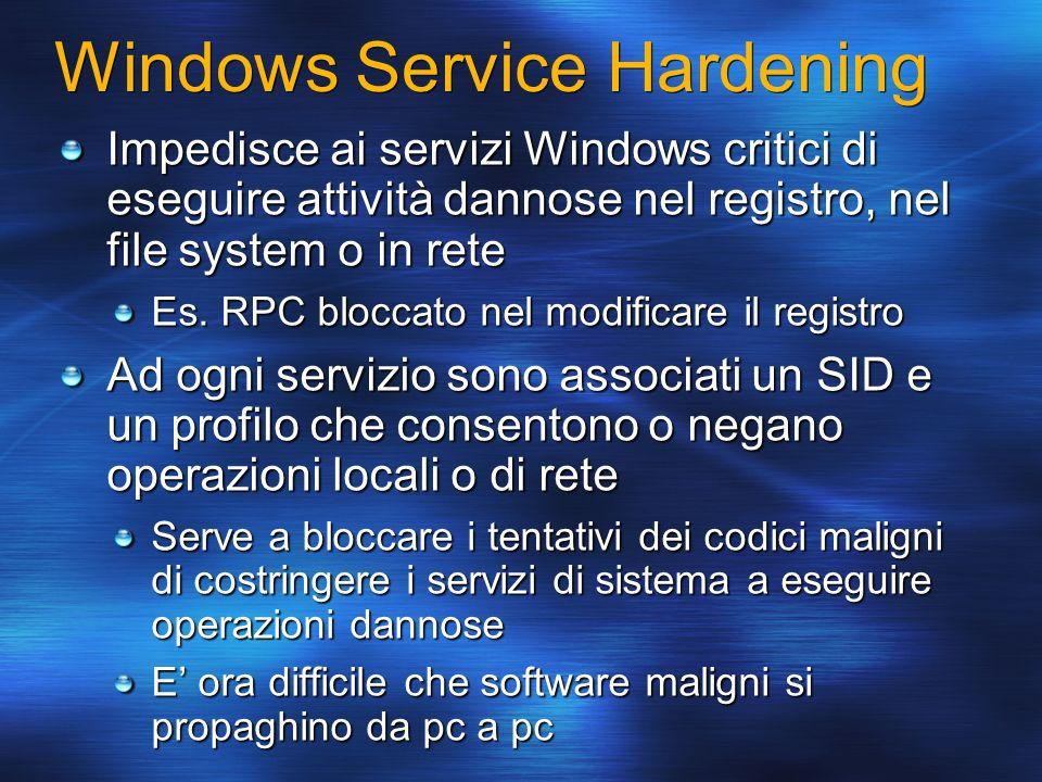 Windows Service Hardening Impedisce ai servizi Windows critici di eseguire attività dannose nel registro, nel file system o in rete Es. RPC bloccato n