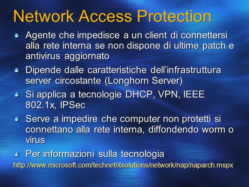 Network Access Protection Agente che impedisce a un client di connettersi alla rete interna se non dispone di ultime patch e antivirus aggiornato Dipe
