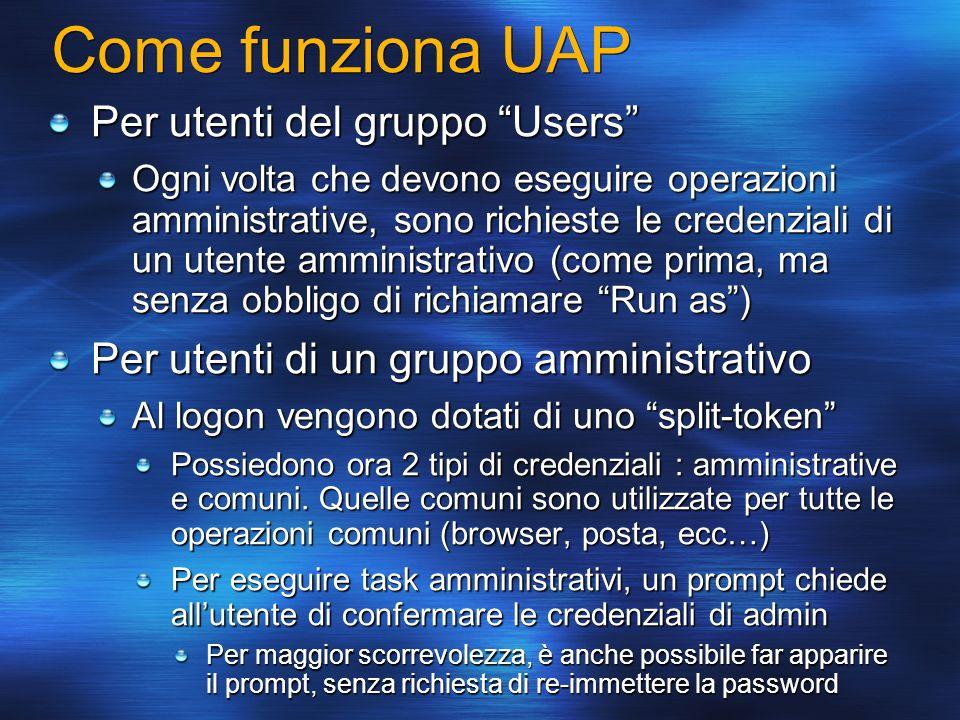 Come funziona UAP Per utenti del gruppo Users Ogni volta che devono eseguire operazioni amministrative, sono richieste le credenziali di un utente amm