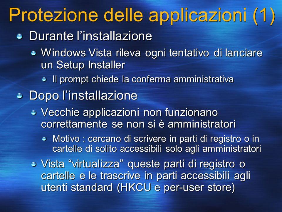 Protezione delle applicazioni (1) Durante linstallazione Windows Vista rileva ogni tentativo di lanciare un Setup Installer Il prompt chiede la confer