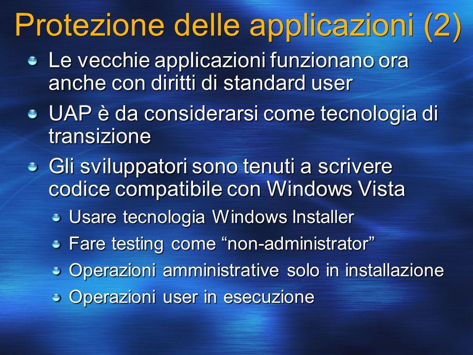 Protezione delle applicazioni (2) Le vecchie applicazioni funzionano ora anche con diritti di standard user UAP è da considerarsi come tecnologia di t