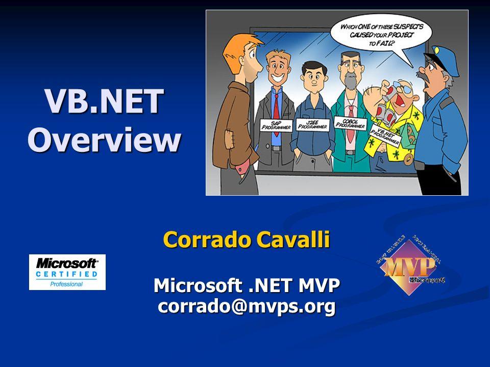 VB.NET Overview Corrado Cavalli Microsoft.NET MVP corrado@mvps.org