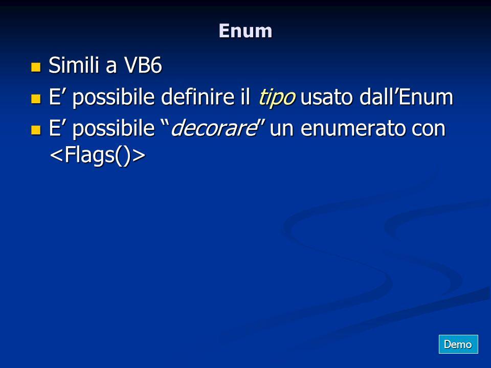 Enum Simili a VB6 Simili a VB6 E possibile definire il tipo usato dallEnum E possibile definire il tipo usato dallEnum E possibile decorare un enumera