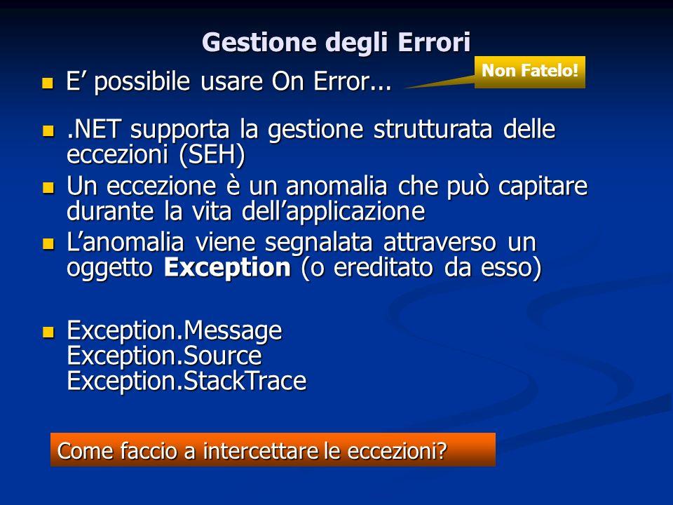 Gestione degli Errori E possibile usare On Error... E possibile usare On Error... Non Fatelo!.NET supporta la gestione strutturata delle eccezioni (SE