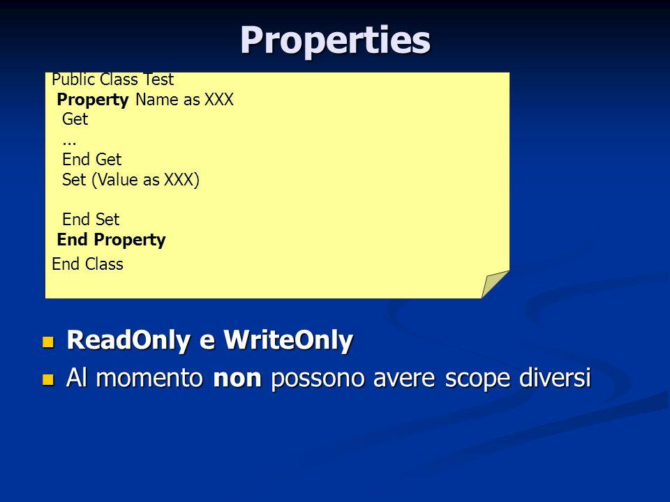 Properties ReadOnly e WriteOnly ReadOnly e WriteOnly Al momento non possono avere scope diversi Al momento non possono avere scope diversi Public Clas