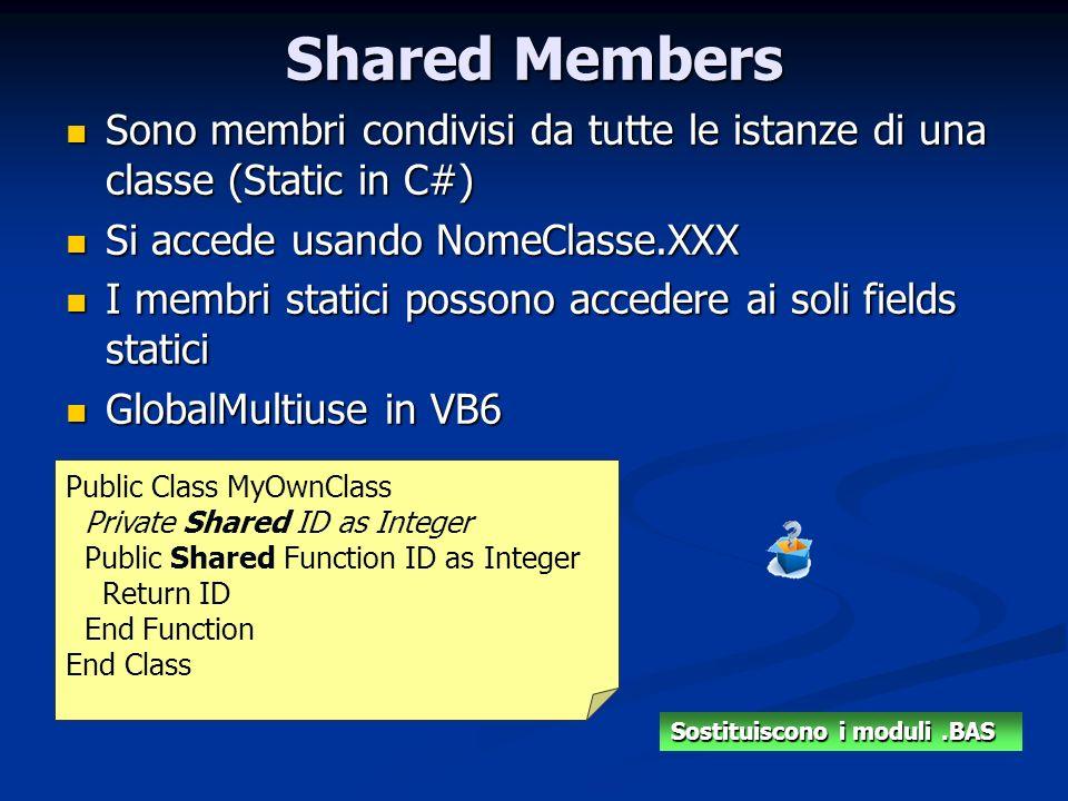 Shared Members Sono membri condivisi da tutte le istanze di una classe (Static in C#) Sono membri condivisi da tutte le istanze di una classe (Static