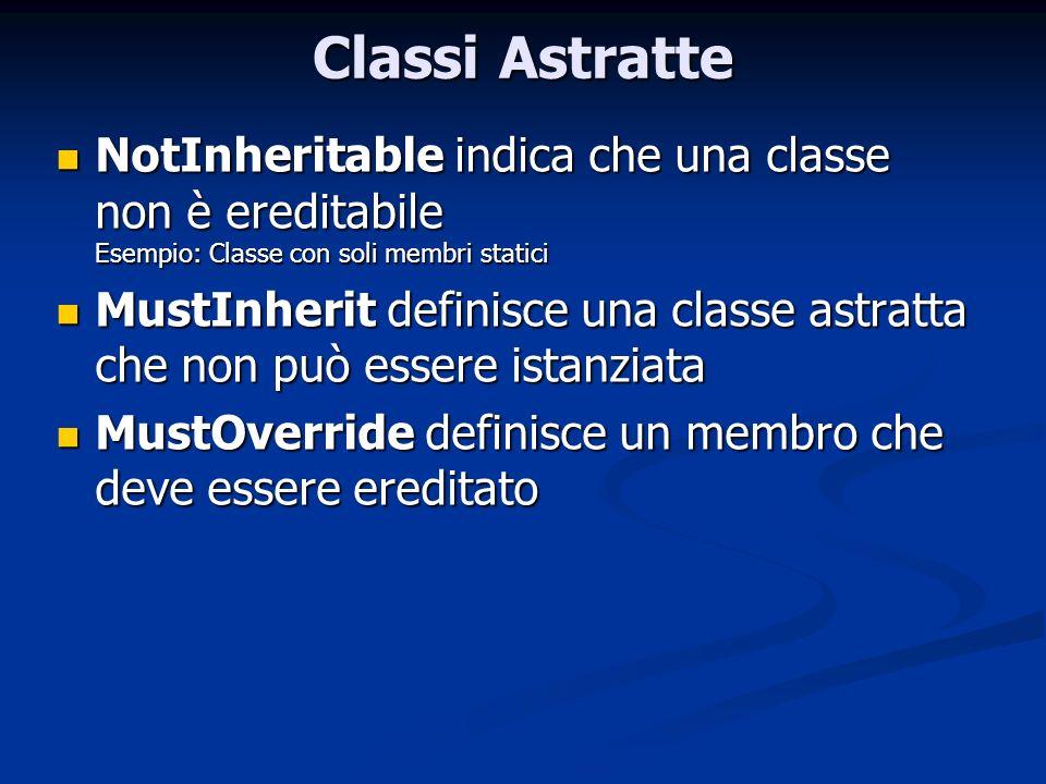 Classi Astratte NotInheritable indica che una classe non è ereditabile Esempio: Classe con soli membri statici NotInheritable indica che una classe no