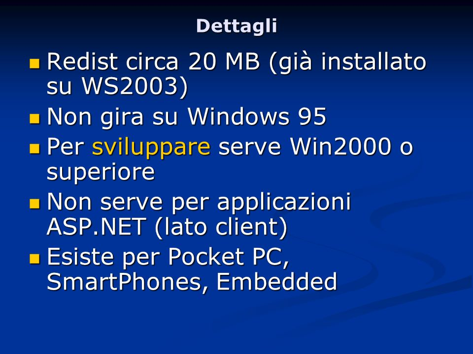 . NET Framework (Applicazioni) Console Applications Console Applications Windows Forms Windows Forms Windows Services Windows Services Components Components Web Forms (Siti Web) Web Forms (Siti Web) XML Web Services XML Web Services New!
