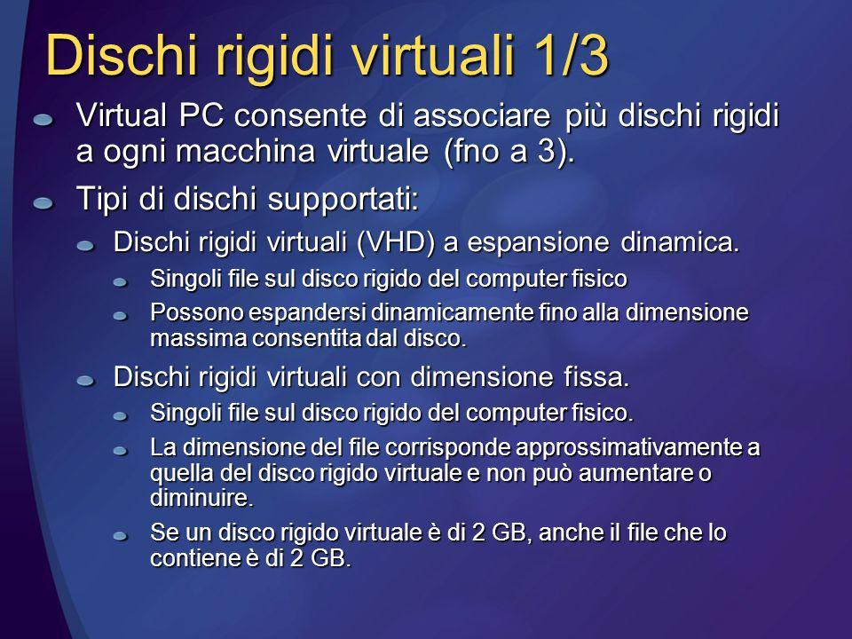 Dischi rigidi virtuali 1/3 Virtual PC consente di associare più dischi rigidi a ogni macchina virtuale (fno a 3).