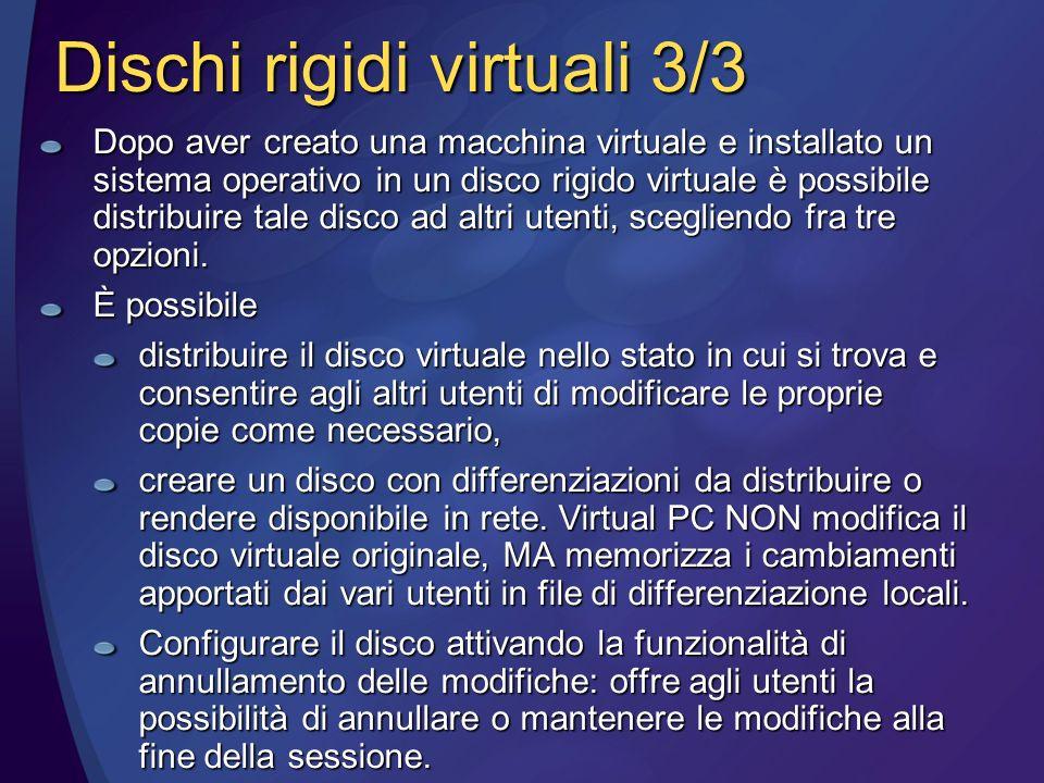 Dischi rigidi virtuali 3/3 Dopo aver creato una macchina virtuale e installato un sistema operativo in un disco rigido virtuale è possibile distribuire tale disco ad altri utenti, scegliendo fra tre opzioni.