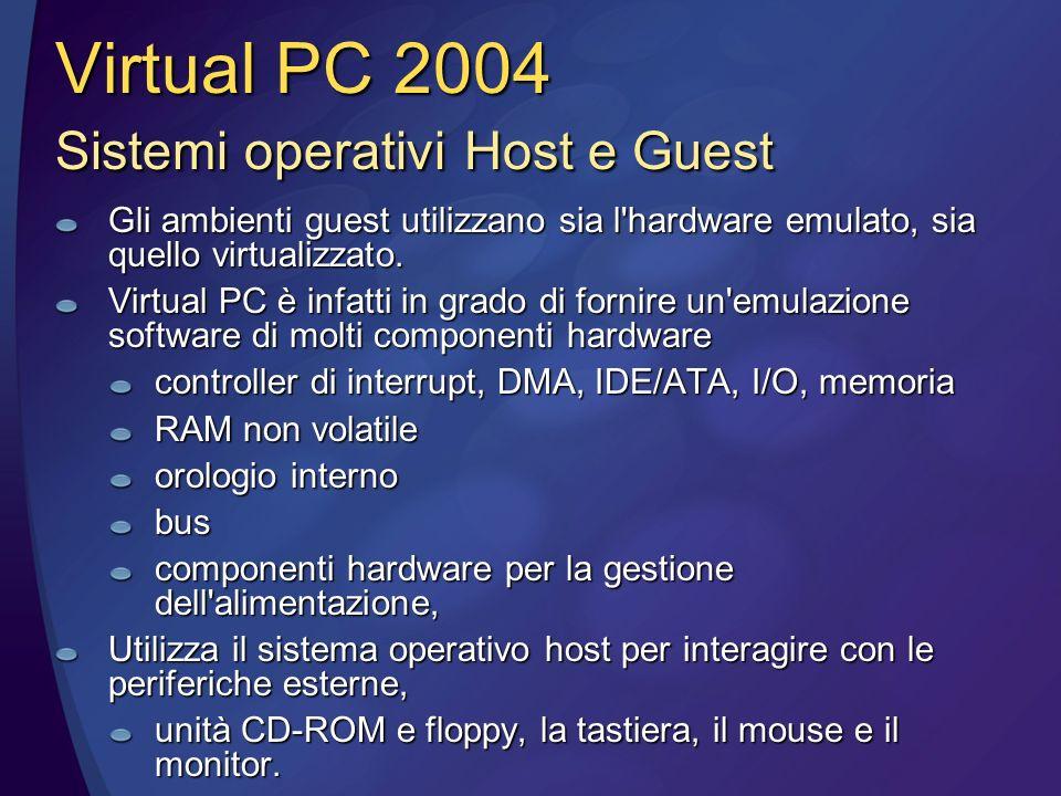 Virtual PC 2004 Sistemi operativi Host e Guest Gli ambienti guest utilizzano sia l hardware emulato, sia quello virtualizzato.