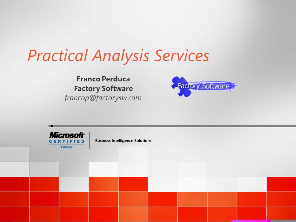 Practical Analysis Services Franco Perduca Factory Software francop@factorysw.com