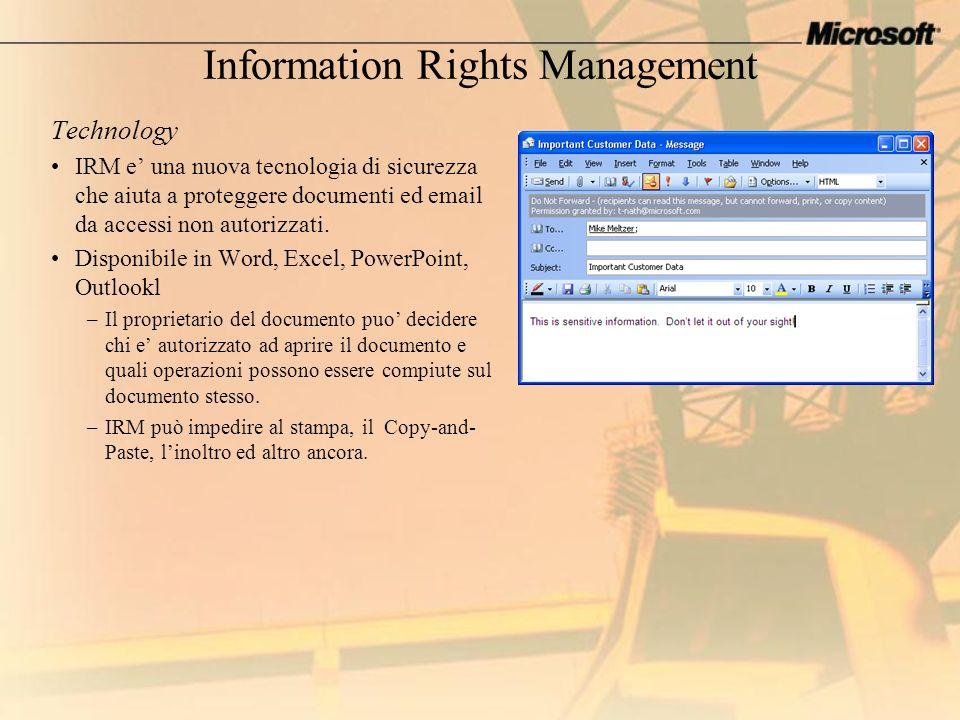 Information Rights Management Technology IRM e una nuova tecnologia di sicurezza che aiuta a proteggere documenti ed email da accessi non autorizzati.