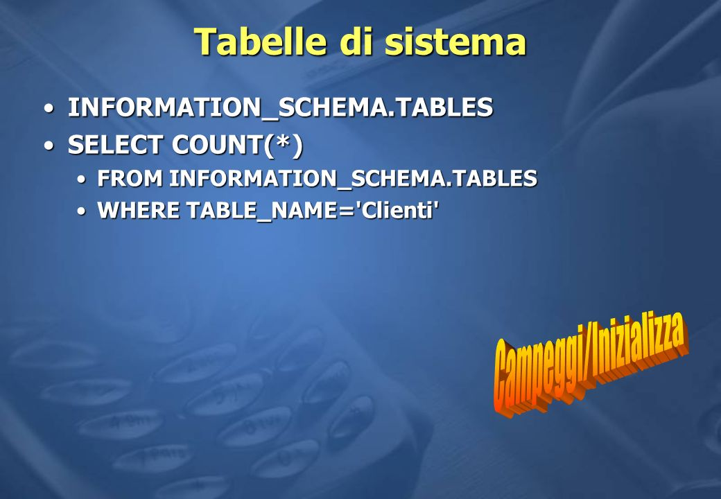 Tabelle di sistema INFORMATION_SCHEMA.TABLESINFORMATION_SCHEMA.TABLES SELECT COUNT(*)SELECT COUNT(*) FROM INFORMATION_SCHEMA.TABLESFROM INFORMATION_SC