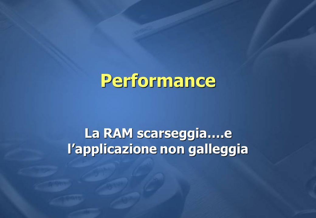 Performance La RAM scarseggia….e lapplicazione non galleggia