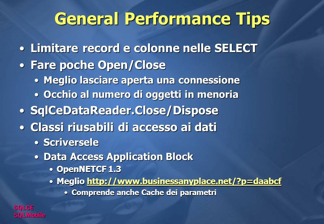 General Performance Tips Limitare record e colonne nelle SELECTLimitare record e colonne nelle SELECT Fare poche Open/CloseFare poche Open/Close Megli