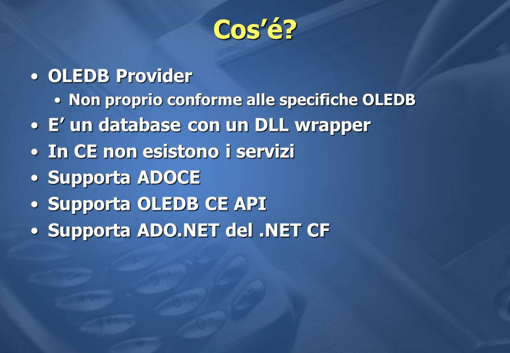 SQL Server CE v2.0 é supportato Pocket PCPocket PC 2000 – 20022000 – 2002 20032003 Windows Mobile 5.0Windows Mobile 5.0 Windows CE 4.2Windows CE 4.2 Non è supportato da SmartPhone 2003Non è supportato da SmartPhone 2003 Sql 2005 Mobile Edition e VM 5.0Sql 2005 Mobile Edition e VM 5.0