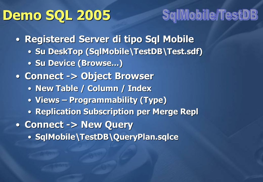 Demo SQL 2005 Registered Server di tipo Sql MobileRegistered Server di tipo Sql Mobile Su DeskTop (SqlMobile\TestDB\Test.sdf)Su DeskTop (SqlMobile\Tes
