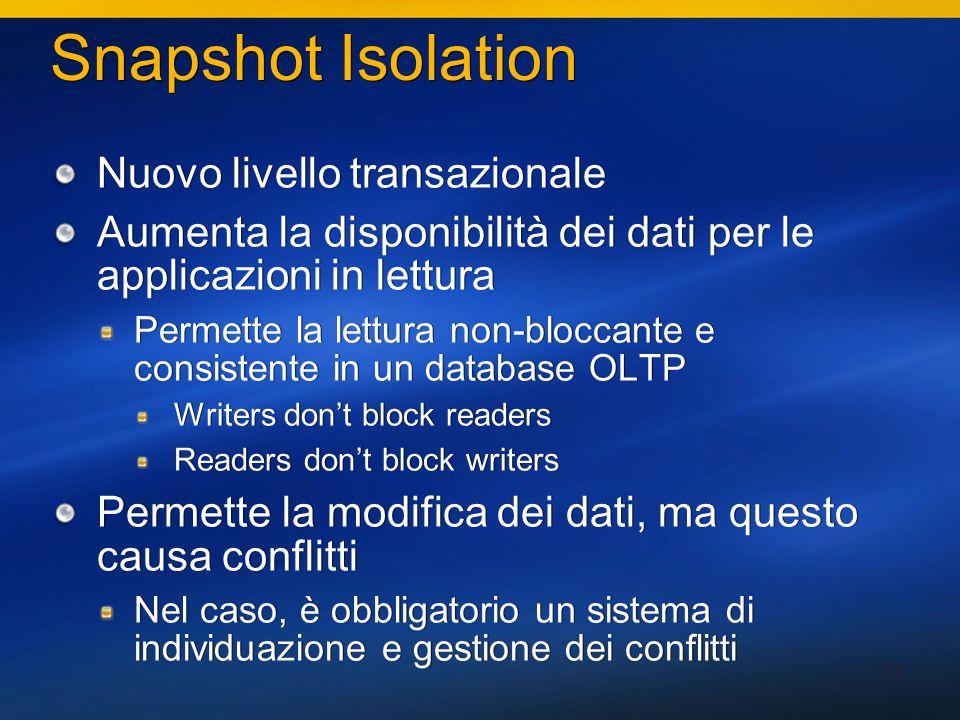 33 Snapshot Isolation Nuovo livello transazionale Aumenta la disponibilità dei dati per le applicazioni in lettura Permette la lettura non-bloccante e