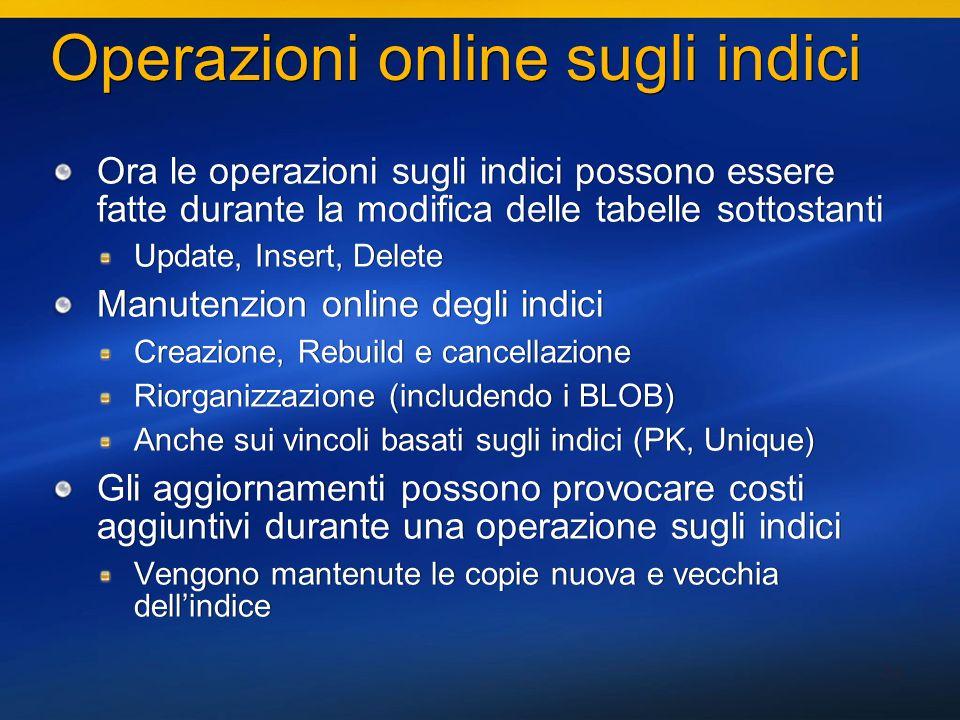 34 Operazioni online sugli indici Ora le operazioni sugli indici possono essere fatte durante la modifica delle tabelle sottostanti Update, Insert, De