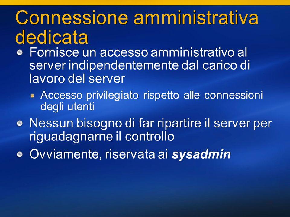 38 Connessione amministrativa dedicata Fornisce un accesso amministrativo al server indipendentemente dal carico di lavoro del server Accesso privileg