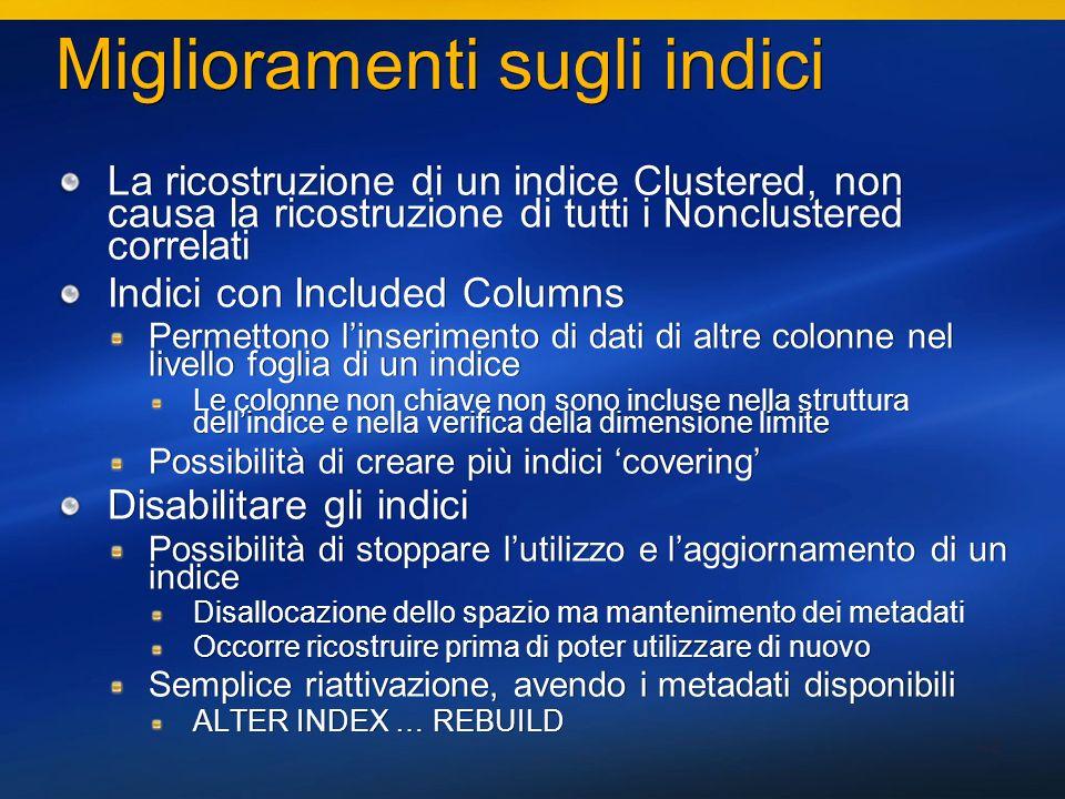 42 Miglioramenti sugli indici La ricostruzione di un indice Clustered, non causa la ricostruzione di tutti i Nonclustered correlati Indici con Include