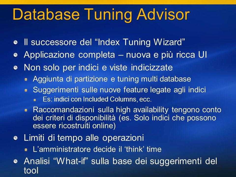 52 Database Tuning Advisor Il successore del Index Tuning Wizard Applicazione completa – nuova e più ricca UI Non solo per indici e viste indicizzate